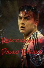Reacciones de Paulo Dybala by CelesteMcKnight