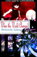 When The World Changed (Anime Story) by Tialuna