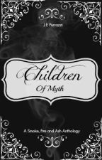 Children of Myth: A Smoke, Fire, and Ash Anthology by JillanePurrazzi