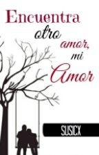 Encuentra Otro Amor Mi Amor  by SusiCx