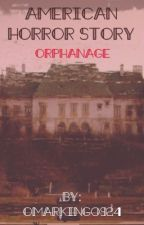 American Horror Story : Orphanage (FanFiction) by Omarking0924