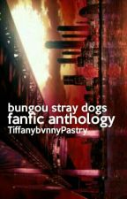 Bungou Stray Dogs [ Fanfic Anthology ] by TiffanybvnnyPastry