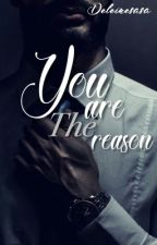 You Are The Reason (REVISI-GANTI JUDUL) by deleinesasa