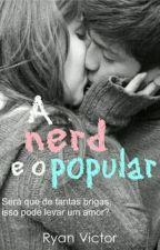 A Nerd E O Popular| Em Revisão | by Ryan_Victor16