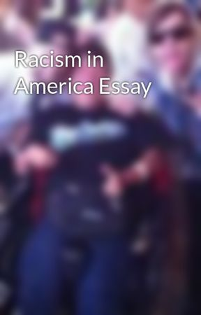 racism in america essay wattpad