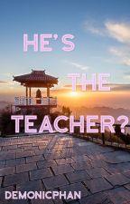 He's the Teacher?  | d.h. by demonicphan