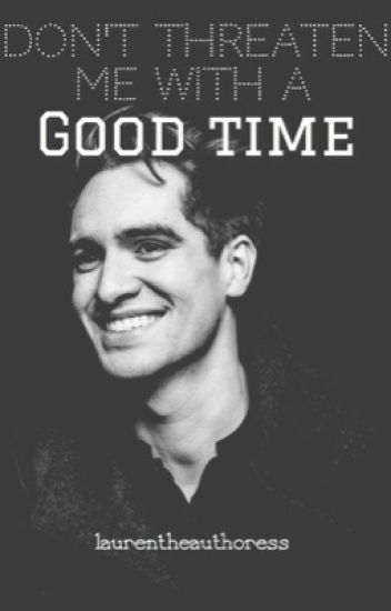 Don't Threaten Me With A Good Time- B.U. #wattys2016