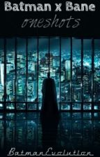 Batman x Bane oneshots by BatmanEvolution