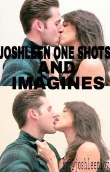 Joshleen one shots & imagines.