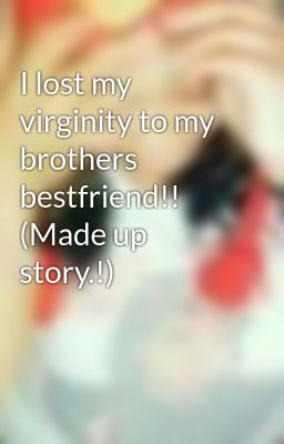 Join. happens. loosing my virginity to my brother have