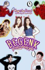 BEGENK (Gesrek Friendship Goals) by Mogurichan