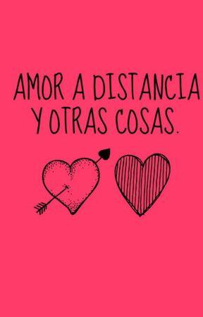 Amor a distancia y otras cosas. by TheStupidxx