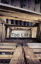 Too Late  by lightfanfiction