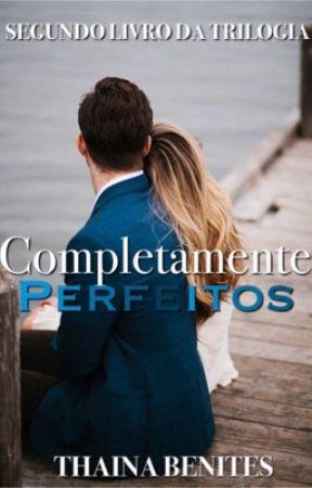 COMPLETAMENTE PERFEITOS by ThainaBenites