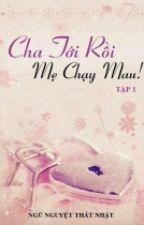 Cha Tới Rồi, Mẹ Chạy Mau! [Phần 1] by BachDuanNhi