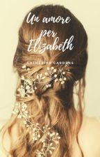 Un amore per Elizabeth by CatherineGardens