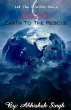 2020:Earth To The Rescue (#Wattys2016) by abhi2112001