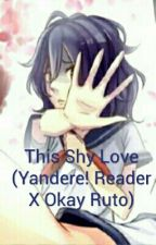 This Shy Love (Yandere! Fem! Reader X Oka Ruto) *completed with a stupid ending* by Marksfabulousbutt