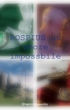 ROSPIUS un Amore Impossibile by lapiccolaweasley