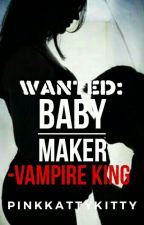 Wanted: Baby Maker -Vampire King by PinkKattyKitty