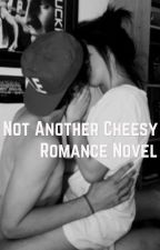 Not Another Cheesy Romance Novel by paisleyyrhodenn