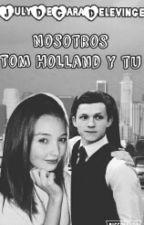 Nosotros // Tom Holland Y Tu by JulyDeCaraDelevinge