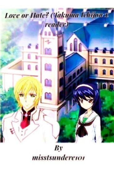 Love or Hate? (Takuma Ichijou x reader)
