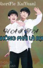 [ SHORTFIC ] [ KHẢI NGUYÊN ] HAI TA KHÔNG PHẢI BẠN BÈ [ HOÀN ] by RiChanKYO