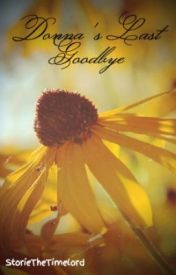 Donna's Last Goodbye ~Doctor Who Fanfic~ by StorieTheTimelord