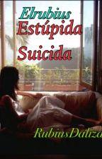 Estúpida Suicida R.D.G (Suicida-Elrubius)  by RubiusDaliza