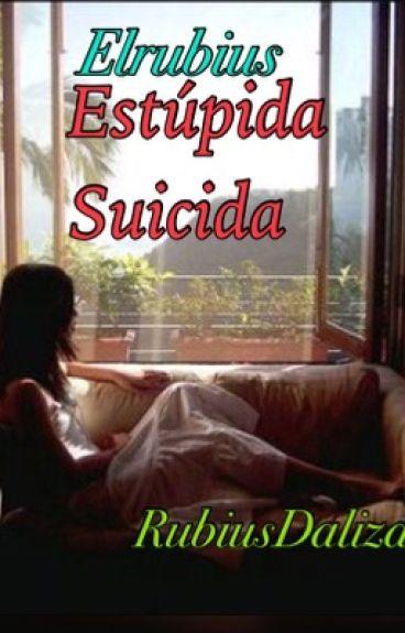 Estúpida Suicida R.D.G (Suicida-Elrubius)
