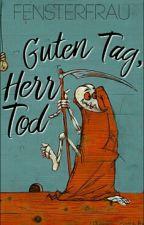 Guten Tag, Herr Tod by Fensterfrau