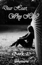 Dear Heart, Why Him? (Book 2) by jainerianne