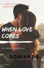 WHEN LOVE COMES by Andarz_ALmaraghi