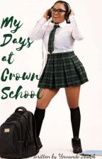 My Days At Crown School  (BOOK ONE) COMPLETED  by yewandejoseph