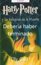 Cómo Harry Potter Debería Haber Terminado by roofonfire-letitburn