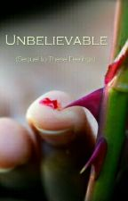 Unbelievable (Sequel To 'These Feelings') by EveryMoonHasItsStars