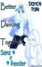 (Dancetale) Better Dancing Together - Sans X Reader [DISCONTINUED] by MusicalSam