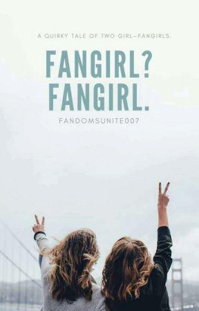 FANGIRL? FANGIRL.   by fandomsunite007