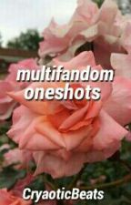 multifandom oneshots by CryaoticBeats
