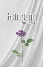    Random    by EmmeJaye