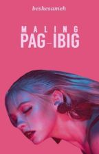 Maling Pag-ibig [Completed] by beshesameh