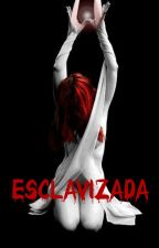 Esclavizada [Re-editada] #Wattys2017 by Darknaya