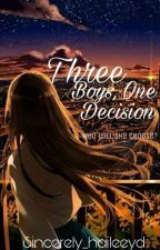 Three Boys, One Decision (ON HOLD) by Sincerely_HaiLeeyD