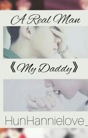 A real man, my Daddy. 《HunHan》