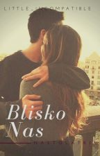 Blisko Nas (ZAWIESZONE)(W Trakcie Korekty) by little_incompatible