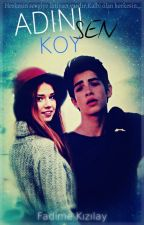 Adını Sen Koy by FadimeKzlay