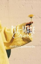 PreMade Covers [On Hold ] by GirlYouCanNeverBe