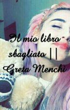 Il Mio Libro Sbagliato || Greta Menchi by Marzia_29