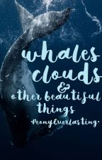 Whales, Clouds, & Other Beautiful Things by PeonyEverlasting
